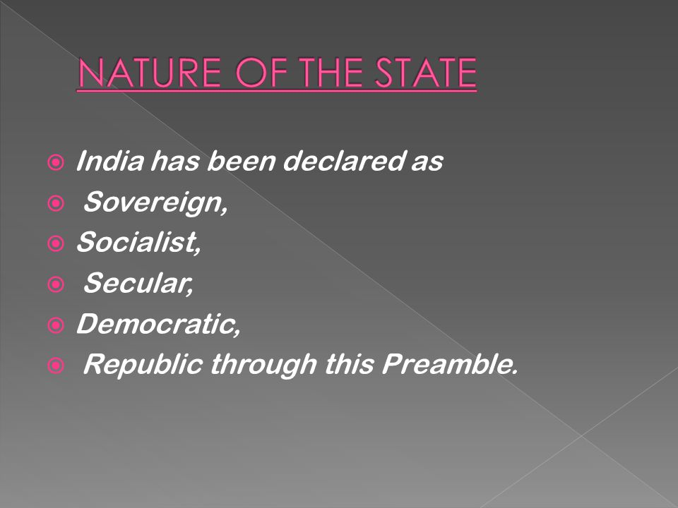 NATURE OF THE STATE India has been declared as Sovereign, Socialist,