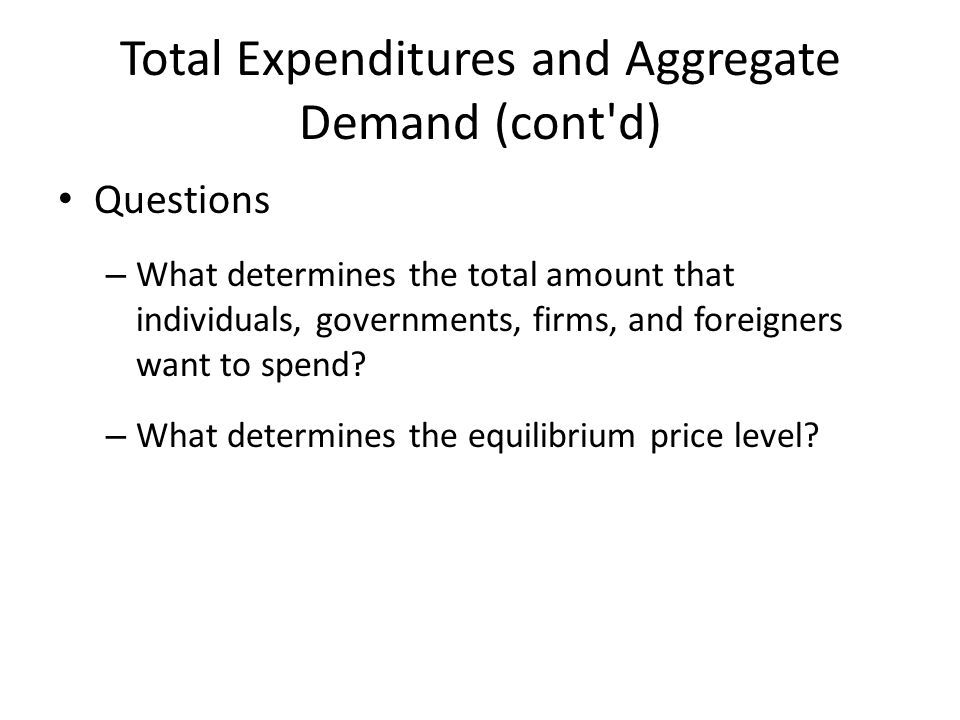 Total Expenditures and Aggregate Demand (cont d)