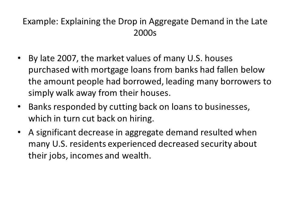 Example: Explaining the Drop in Aggregate Demand in the Late 2000s