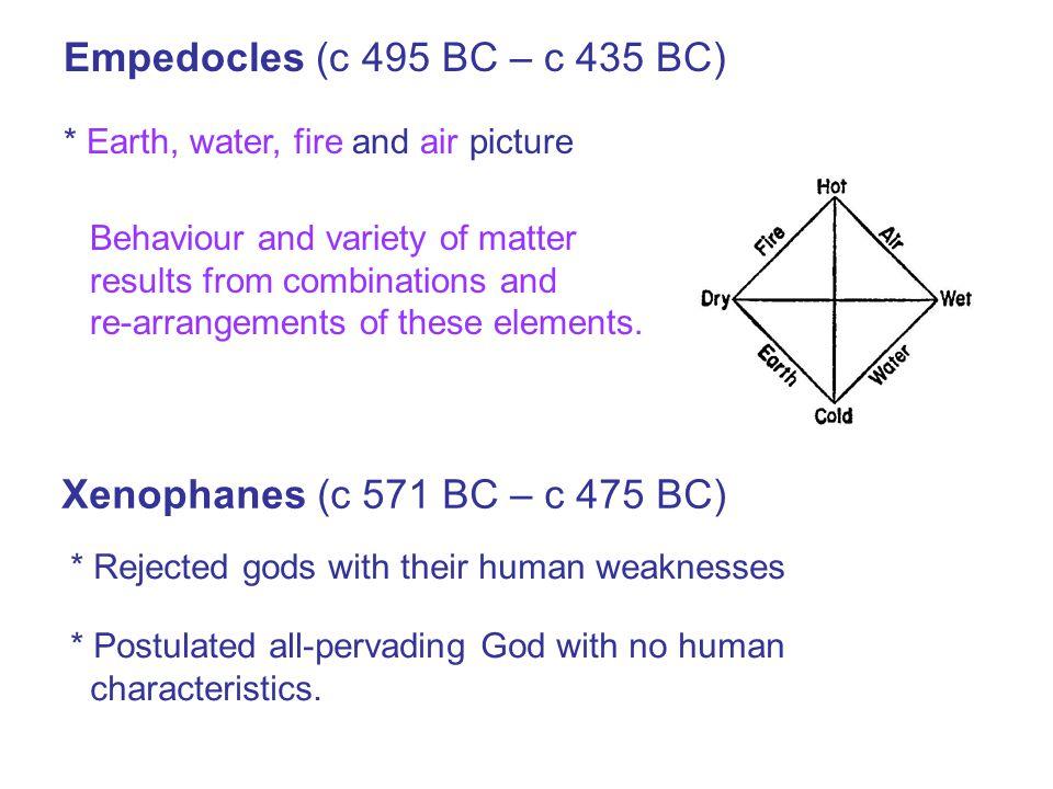 Empedocles (c 495 BC – c 435 BC) Xenophanes (c 571 BC – c 475 BC)