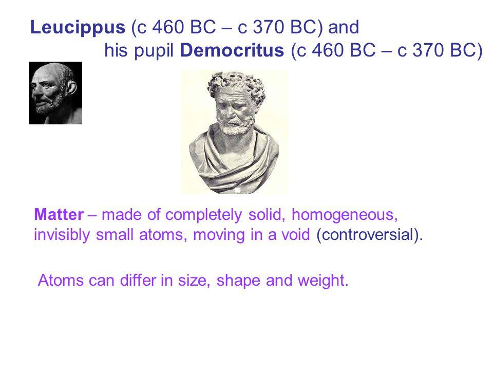 Leucippus (c 460 BC – c 370 BC) and