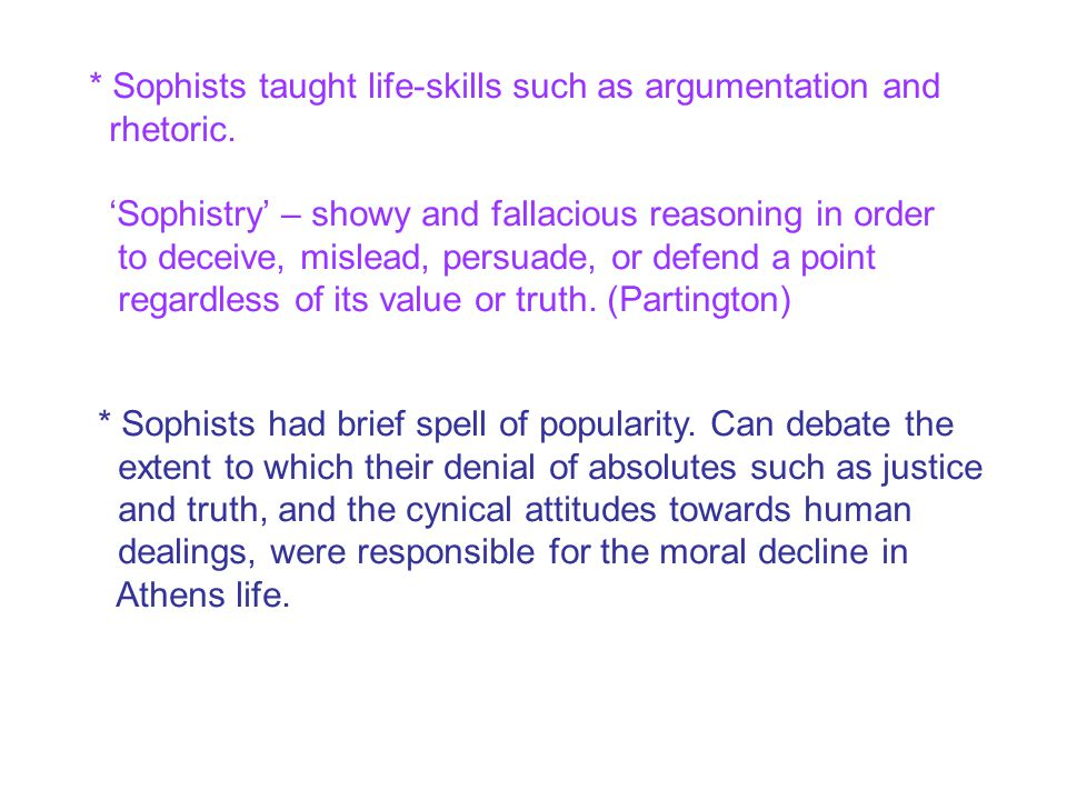 * Sophists taught life-skills such as argumentation and