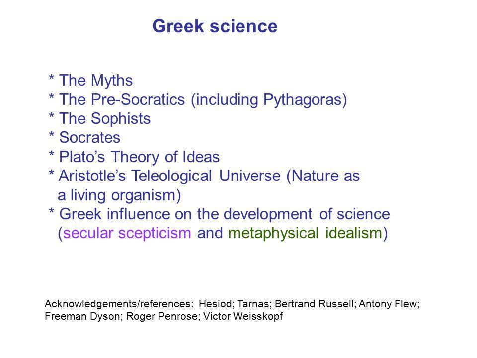 Greek science * The Myths * The Pre-Socratics (including Pythagoras)