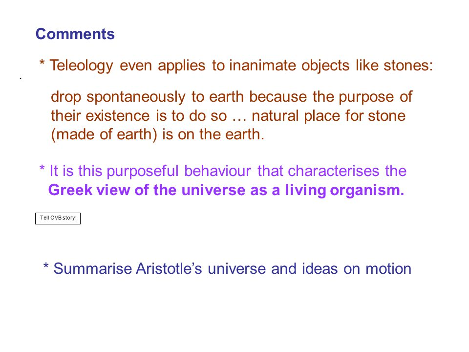 * Teleology even applies to inanimate objects like stones: