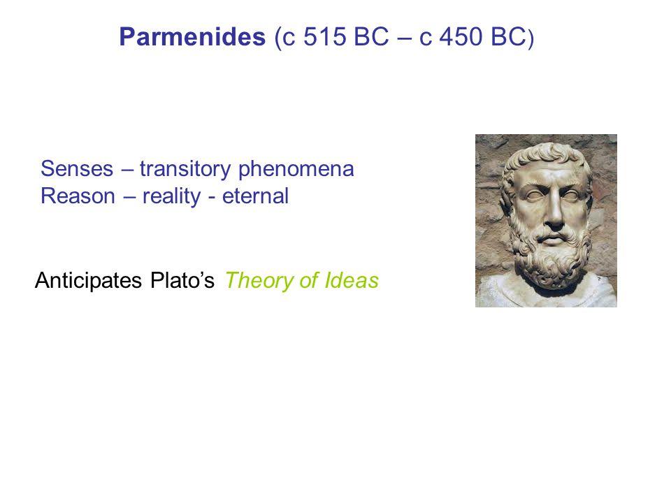 Parmenides (c 515 BC – c 450 BC) Senses – transitory phenomena