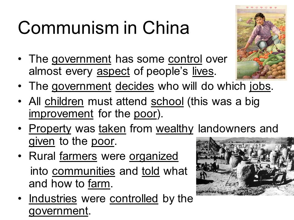 Communism in China The government has some control over almost every aspect of people's lives.