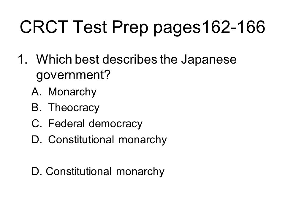 CRCT Test Prep pages162-166 Which best describes the Japanese government Monarchy. Theocracy. Federal democracy.