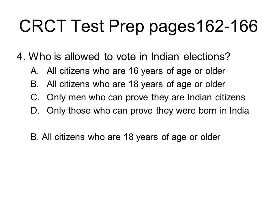 CRCT Test Prep pages162-166 4. Who is allowed to vote in Indian elections All citizens who are 16 years of age or older.