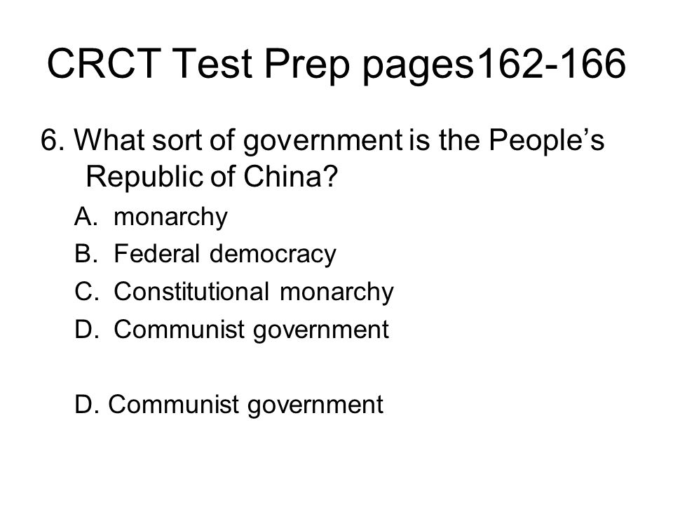 CRCT Test Prep pages162-166 6. What sort of government is the People's Republic of China monarchy.