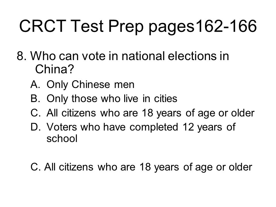 CRCT Test Prep pages162-166 8. Who can vote in national elections in China Only Chinese men. Only those who live in cities.