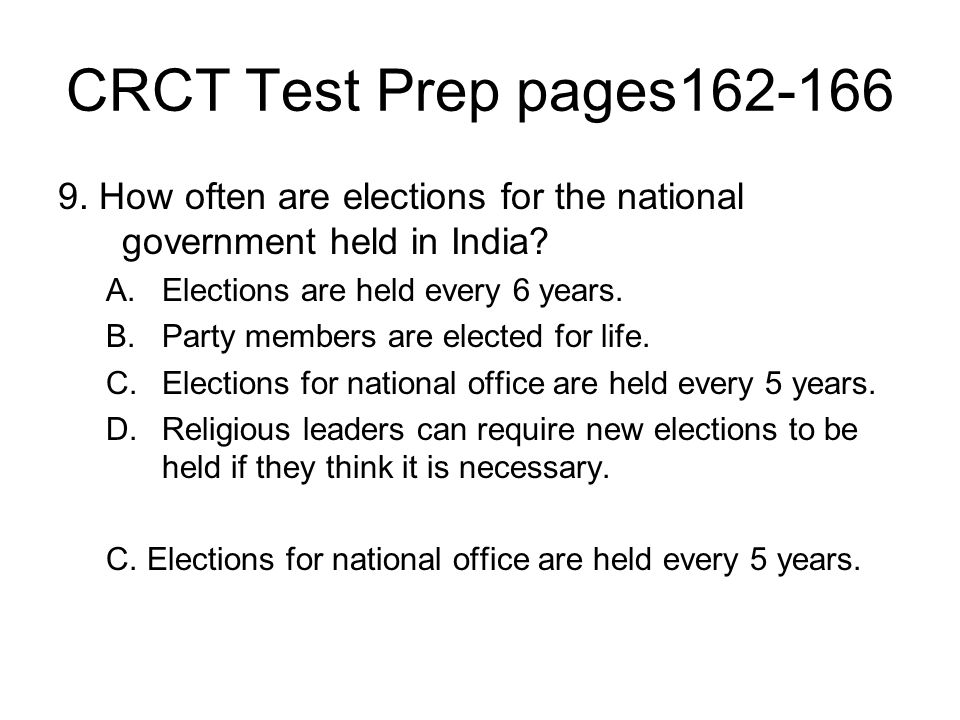 CRCT Test Prep pages162-166 9. How often are elections for the national government held in India Elections are held every 6 years.