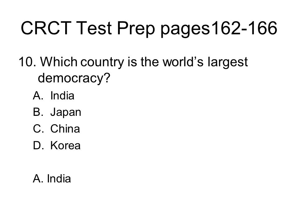 CRCT Test Prep pages162-166 10. Which country is the world's largest democracy India. Japan. China.