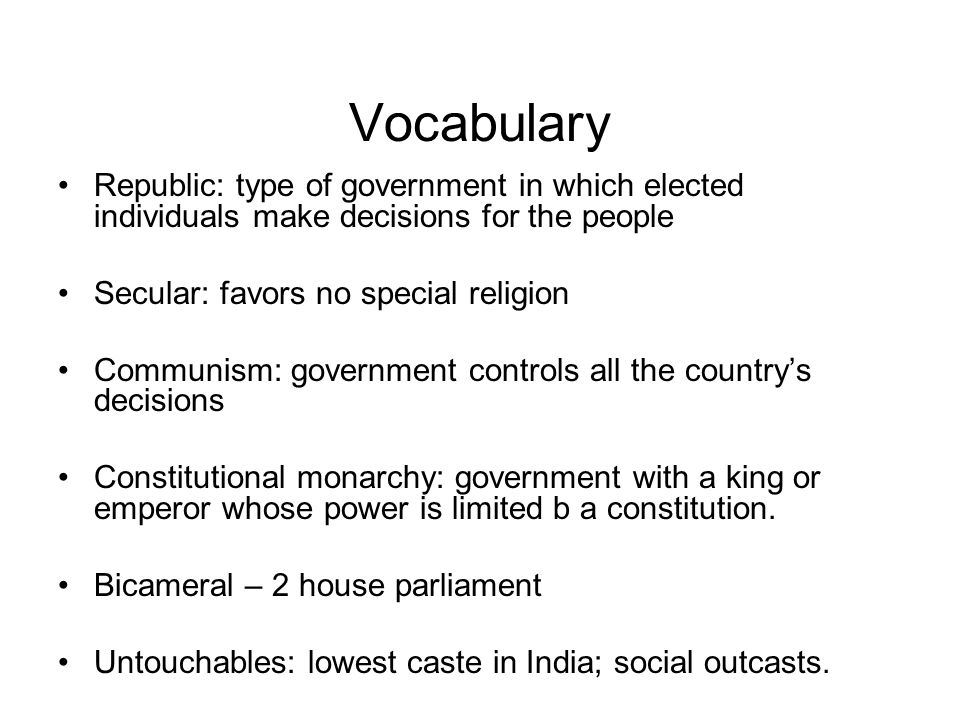 Vocabulary Republic: type of government in which elected individuals make decisions for the people.