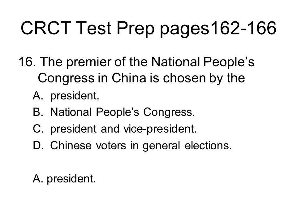 CRCT Test Prep pages162-166 16. The premier of the National People's Congress in China is chosen by the.