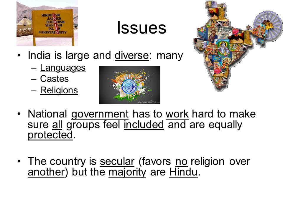 Issues India is large and diverse: many