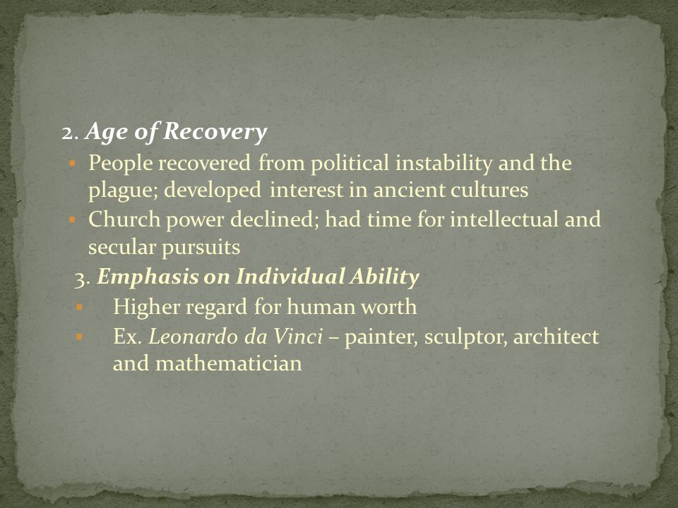 2. Age of Recovery People recovered from political instability and the plague; developed interest in ancient cultures.