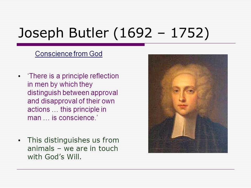 Joseph Butler (1692 – 1752) Conscience from God