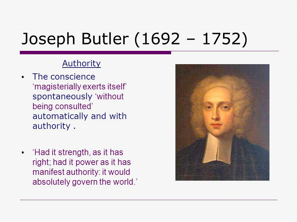 Joseph Butler (1692 – 1752) Authority