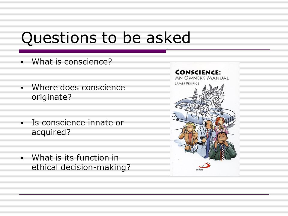 Questions to be asked What is conscience