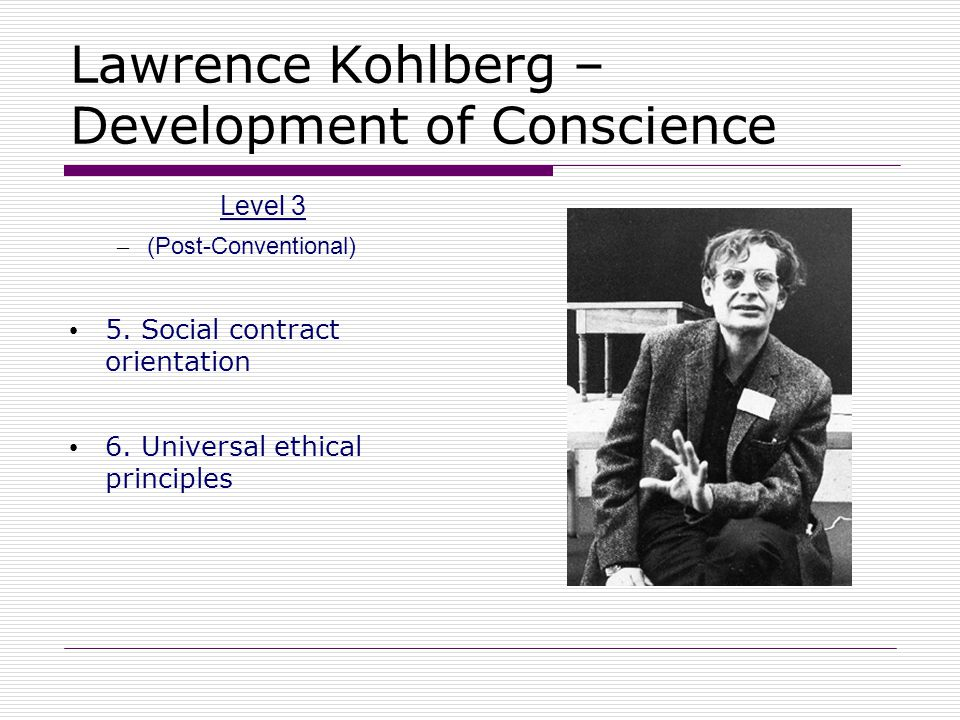 Lawrence Kohlberg – Development of Conscience
