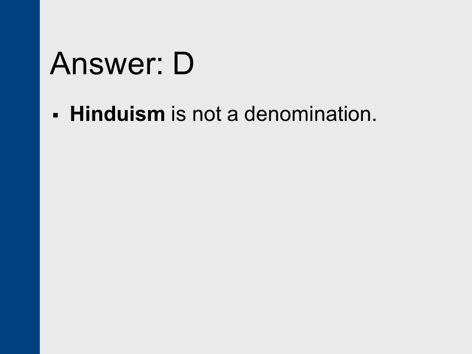 Answer: D Hinduism is not a denomination.