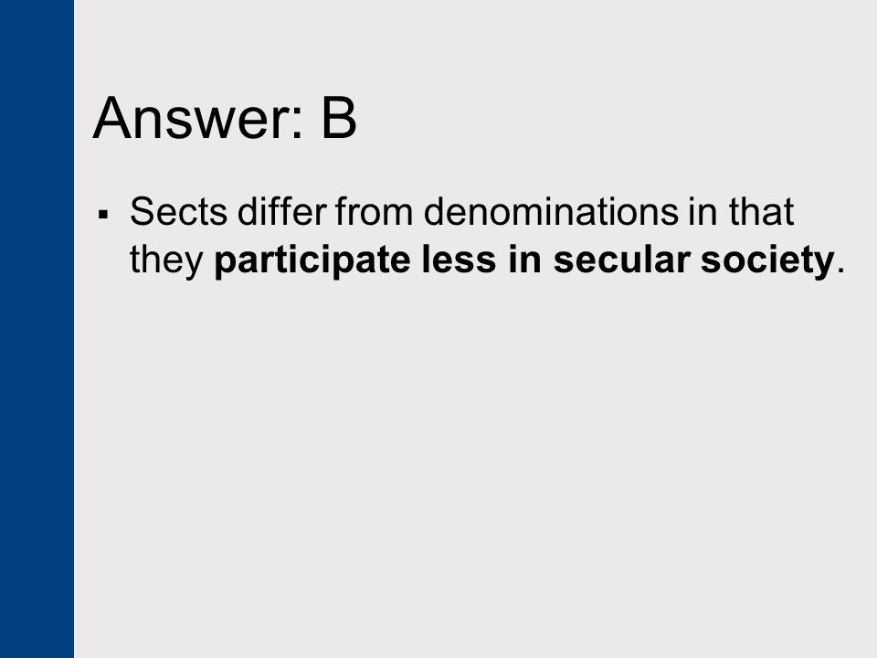 Answer: B Sects differ from denominations in that they participate less in secular society.
