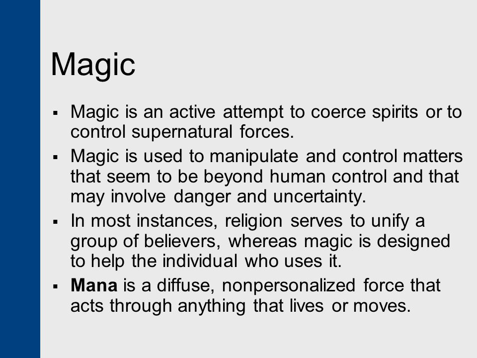 Magic Magic is an active attempt to coerce spirits or to control supernatural forces.