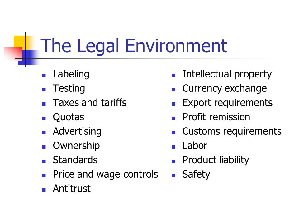 The Legal Environment Labeling Testing Taxes and tariffs Quotas