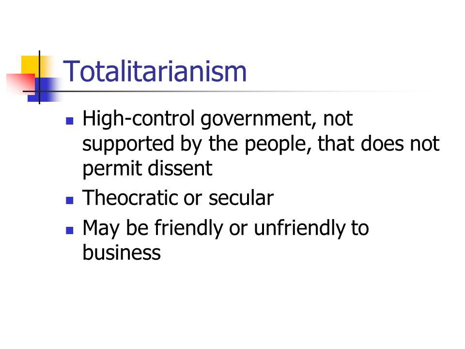Totalitarianism High-control government, not supported by the people, that does not permit dissent.
