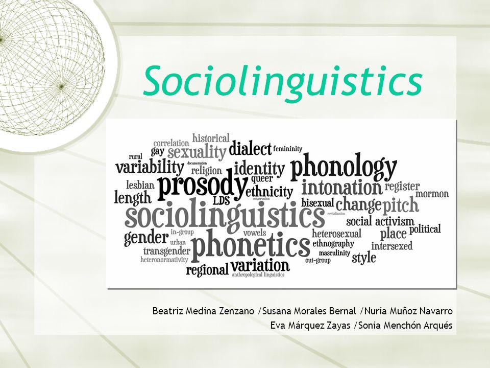 Sociolinguistics Beatriz Medina Zenzano /Susana Morales Bernal /Nuria Muñoz Navarro. Eva Márquez Zayas /Sonia Menchón Arqués.