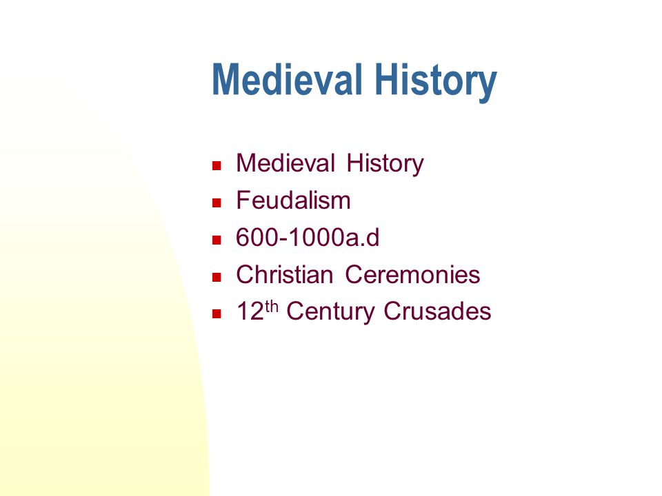 Medieval History Medieval History Feudalism 600-1000a.d
