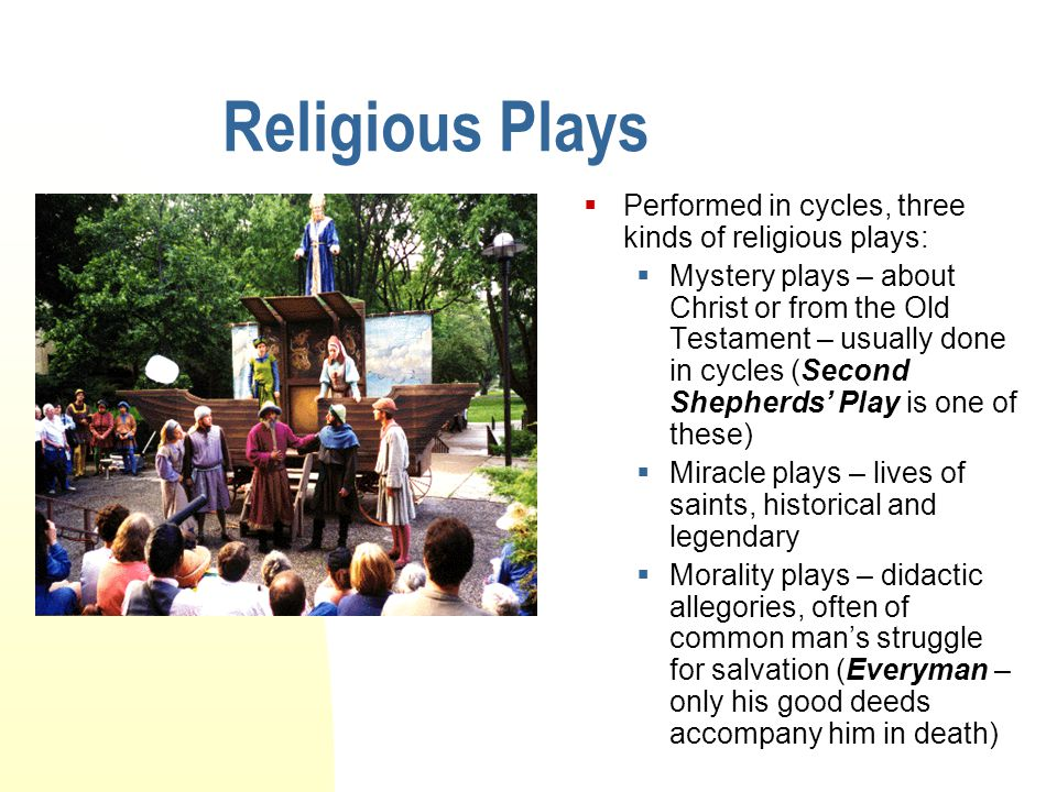 Religious Plays Performed in cycles, three kinds of religious plays: