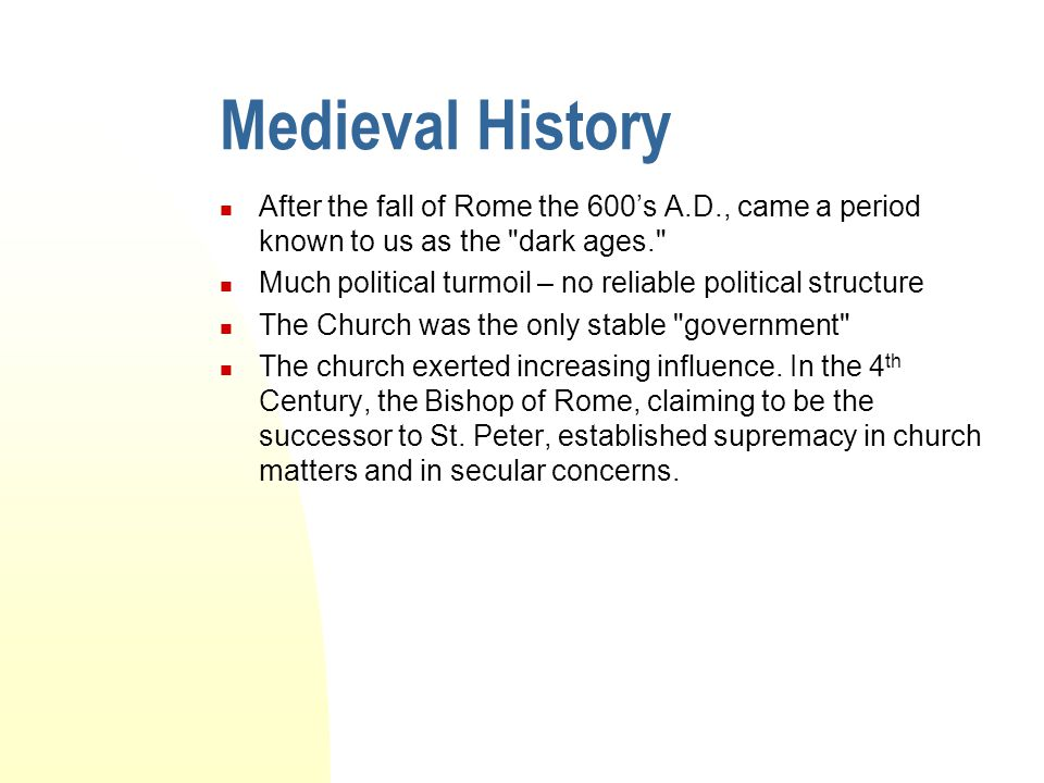 Medieval History After the fall of Rome the 600's A.D., came a period known to us as the dark ages.