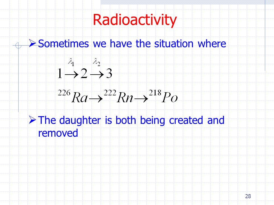 Radioactivity Sometimes we have the situation where