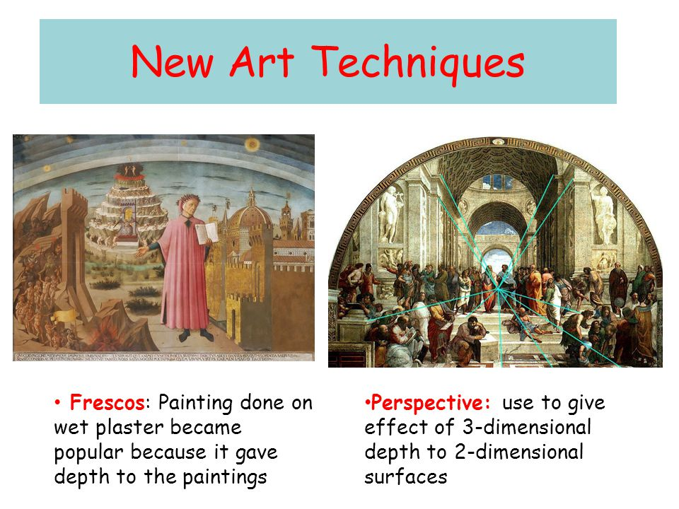 New Art Techniques Frescos: Painting done on wet plaster became popular because it gave depth to the paintings.