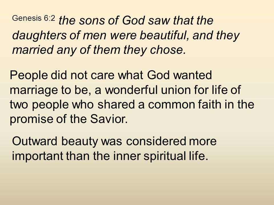 Genesis 6:2 the sons of God saw that the daughters of men were beautiful, and they married any of them they chose.