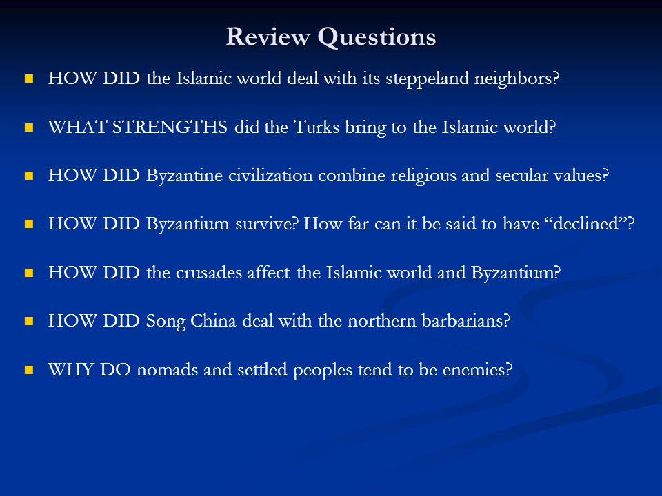 Review Questions HOW DID the Islamic world deal with its steppeland neighbors WHAT STRENGTHS did the Turks bring to the Islamic world