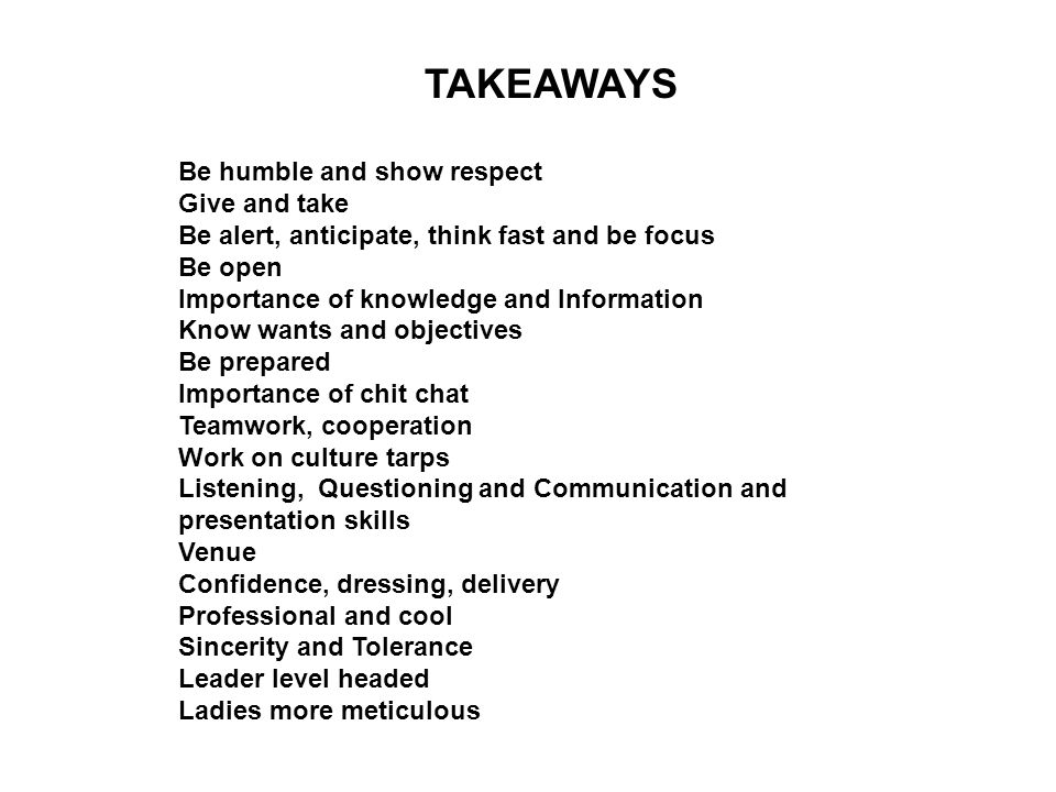 TAKEAWAYS Be humble and show respect Give and take