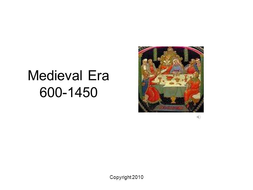 Medieval Era 600-1450 Copyright 2010
