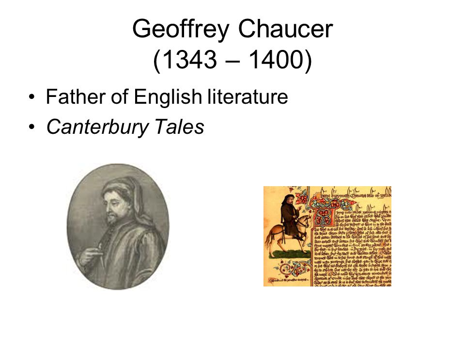 Geoffrey Chaucer (1343 – 1400) Father of English literature