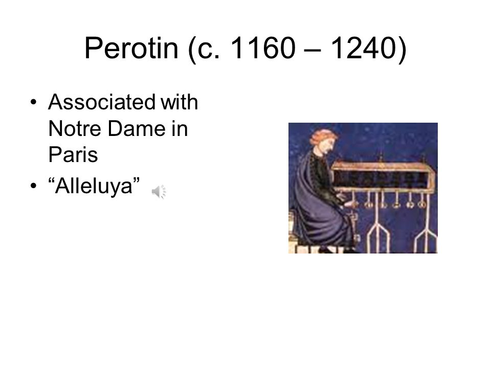 Perotin (c. 1160 – 1240) Associated with Notre Dame in Paris