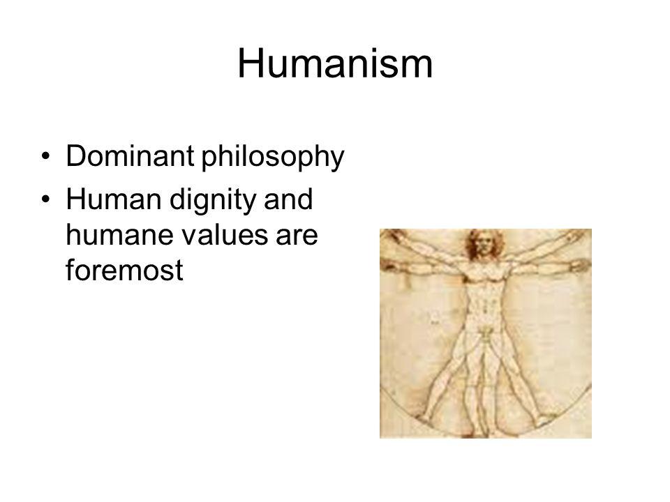 Humanism Dominant philosophy