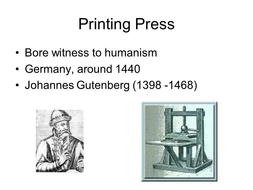 Printing Press Bore witness to humanism Germany, around 1440