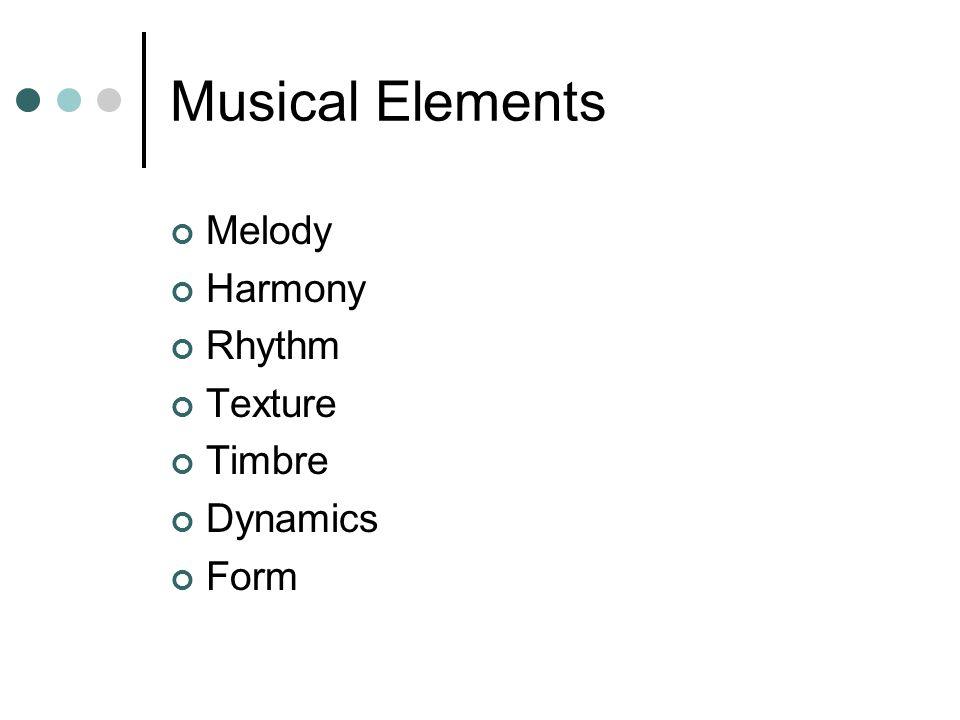Musical Elements Melody Harmony Rhythm Texture Timbre Dynamics Form