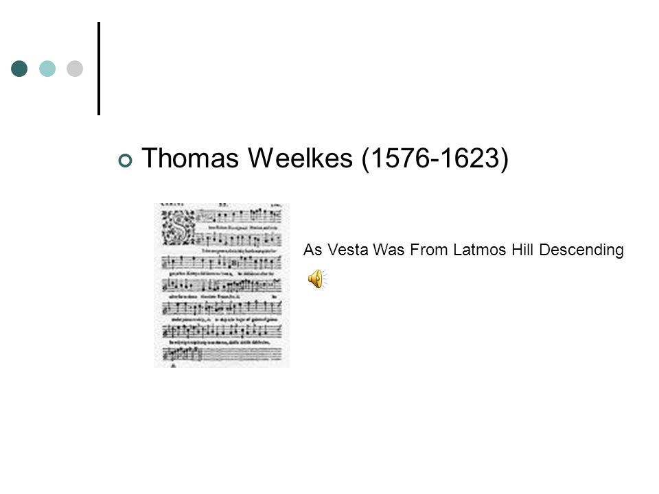 Thomas Weelkes (1576-1623) As Vesta Was From Latmos Hill Descending