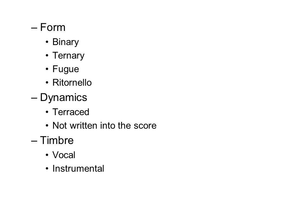 Form Dynamics Timbre Binary Ternary Fugue Ritornello Terraced