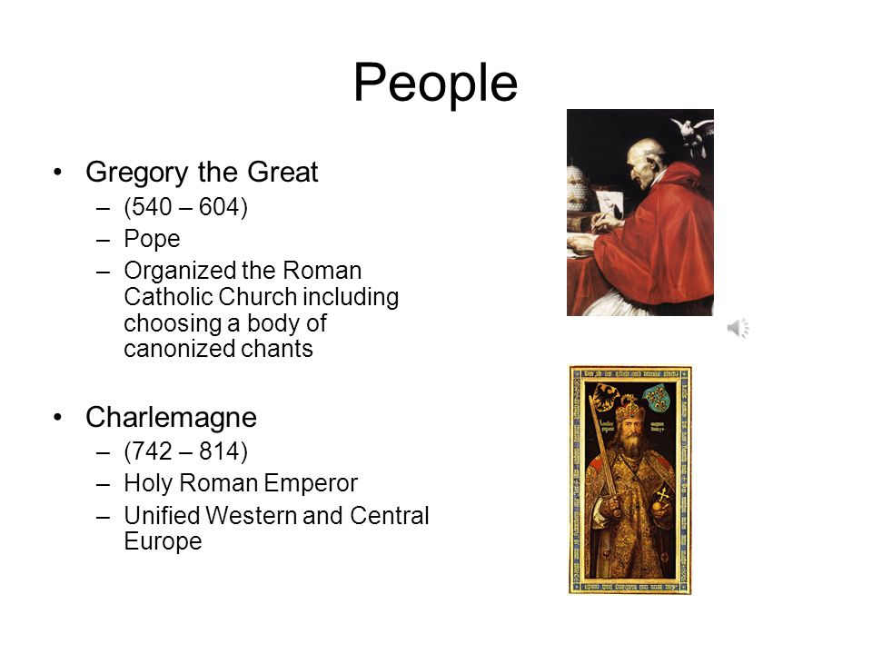 People Gregory the Great Charlemagne (540 – 604) Pope