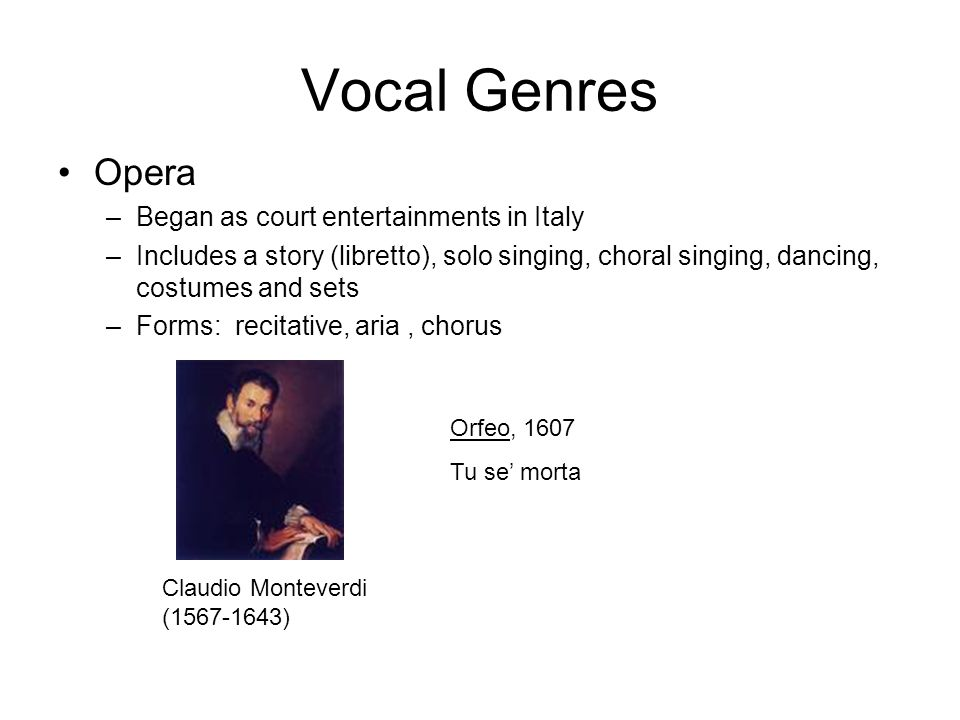 Vocal Genres Opera Began as court entertainments in Italy