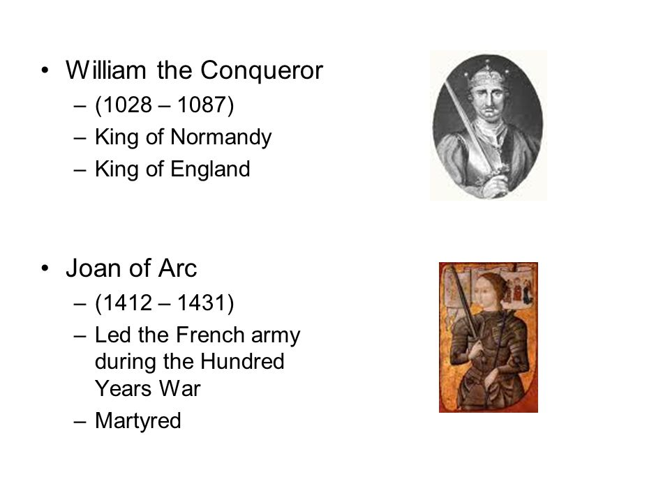 William the Conqueror Joan of Arc (1028 – 1087) King of Normandy