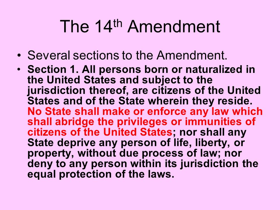 The 14th Amendment Several sections to the Amendment.